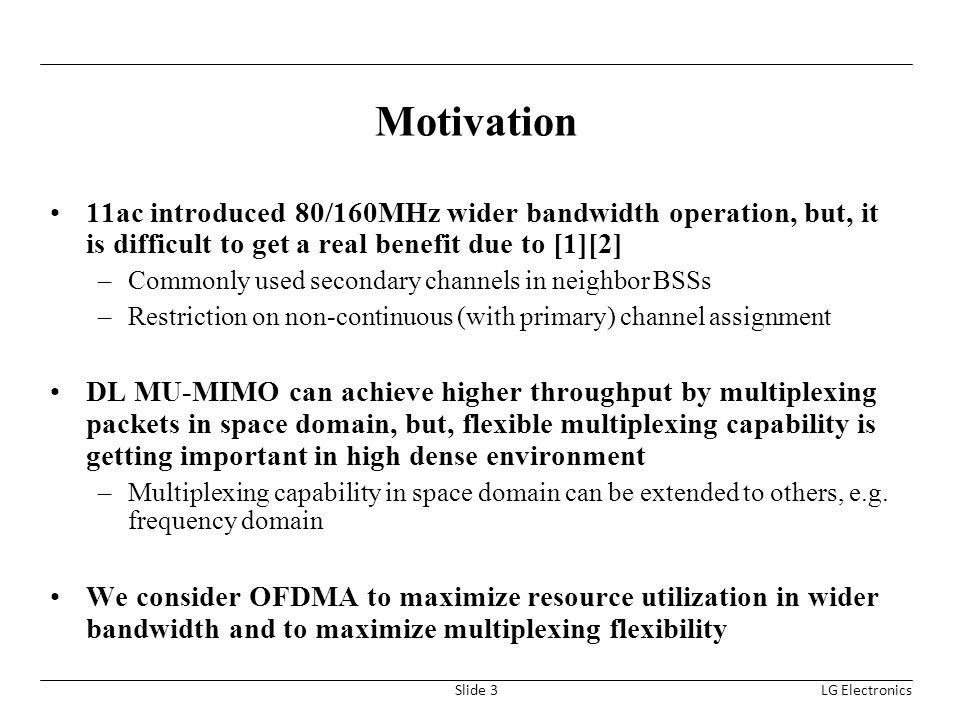 Motivation 11ac introduced 80/160MHz wider bandwidth operation, but, it is difficult to get a real benefit due to [1][2]